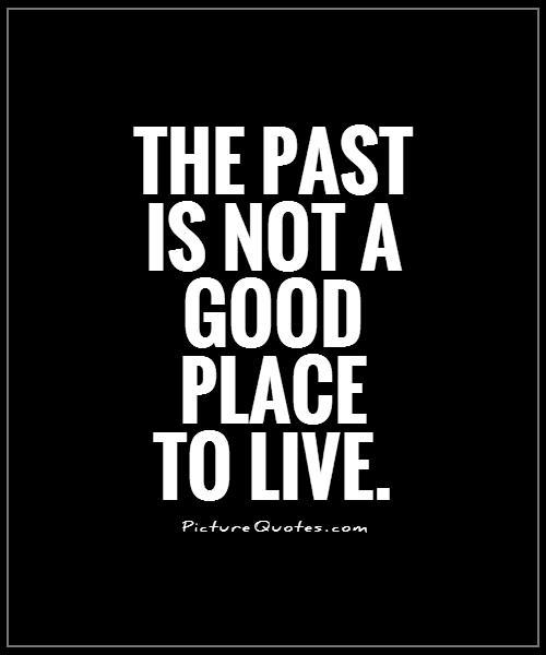 Living In The Past Quotes Sayings Living In The Past Picture 81315