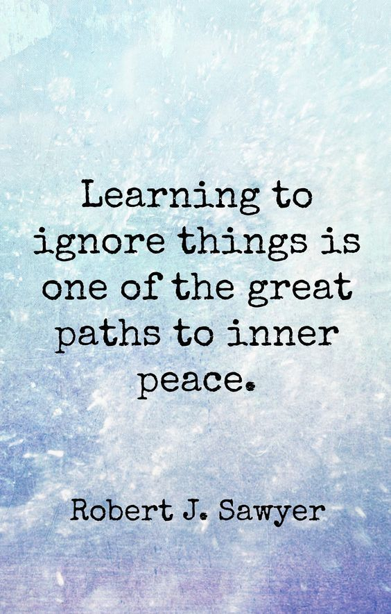 Love Quotes Learning To Ignore Things Is One Of The Great Paths To