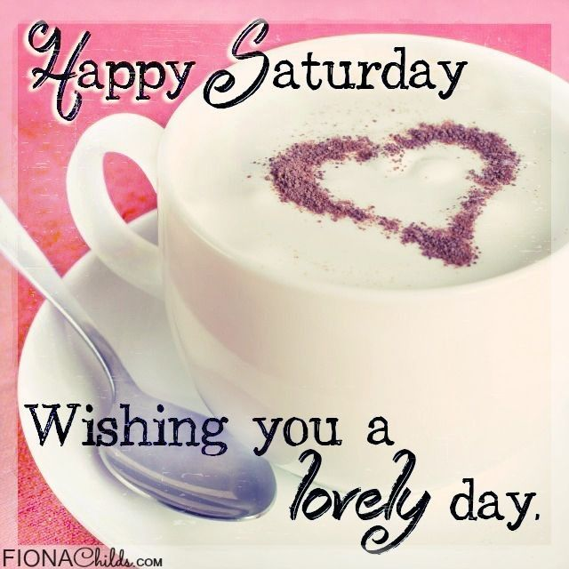 Good Morning Quotes Happy Saturday Have A Lovely Day Coffee