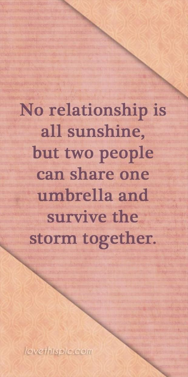 Love Quotes Ideas No Relationship Is All Sunshinenor Is It