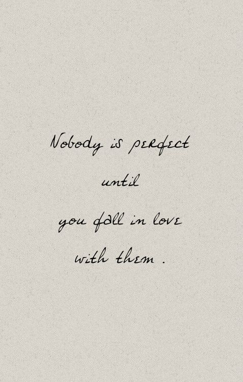 Love Quotes Ideas Nobody Is Perfect Until You Fall In Love With