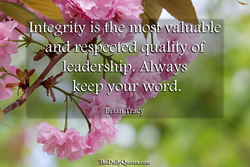 Integrity is the most valuable and respected quality of leadership. Always keep your word. - Brian Tracy